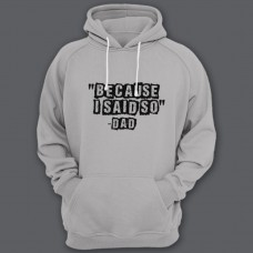 """Толстовка с капюшоном для папы с надписью """"Because i said so - Dad"""" (""""Потому что я так сказал - Папа"""")"""