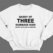 "Свитшот в подарок для папы с надписью ""Daddy of three dumbass kids (Except Olivia. She is awesome)"""