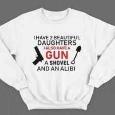 """Свитшот в подарок для папы с надписью """"I have 2 beautiful daughters. I also have a gun, a shovel and an alibi"""""""