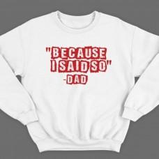 """Свитшот в подарок для папы с надписью """"Because i said so - Dad"""" (""""Потому что я так сказал - Папа"""")"""