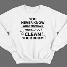 """Прикольный свитшот с надписью """"You never know what you have until you clean your room"""""""