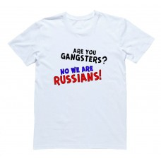"""Футболка Я Русский с надписью  """"Are you gangsters? No we are Russians!"""""""